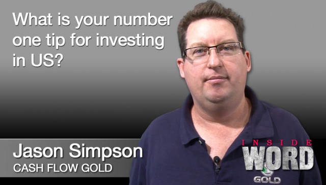 31 August 2012 - Jason Simpson,<p><strong>Jason Simpson, Cash Flow Gold</strong>: What is your number one tip for investing in the US?</p>