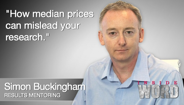 18 February 2013 - Simon Buckingham,<p><strong>Simon Buckingham, Results Mentoring: How median prices can mislead your research<br /></strong></p>