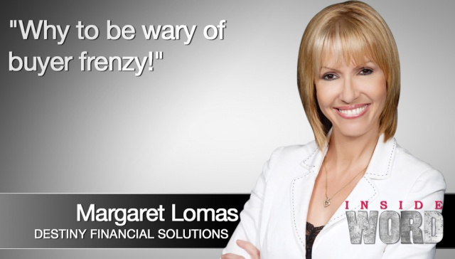 Why you should be wary of buyer frenzy! -- Margaret Lomas,<p><span style=