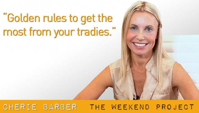 Golden rules to get the most from your tradies -- Cherie Barber,<p><strong>Cherie Barber: Golden rules to get the most from your tradie