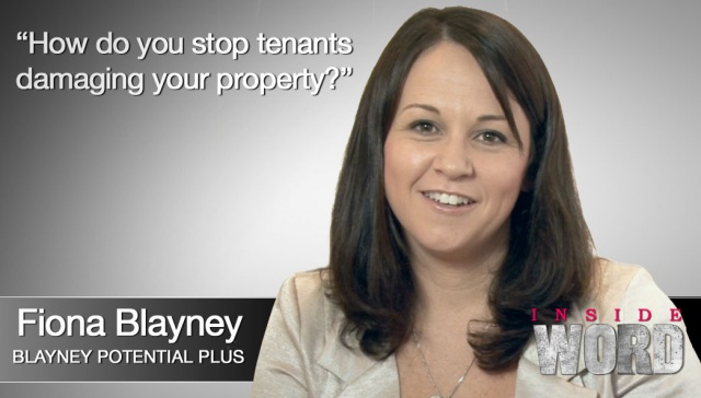 How do you stop tenants damaging your property? - Fiona Blayney,<p><strong>Fiona Blayney, Blayney Potential Plus: How do you stop damaging your property?</strong></p>
