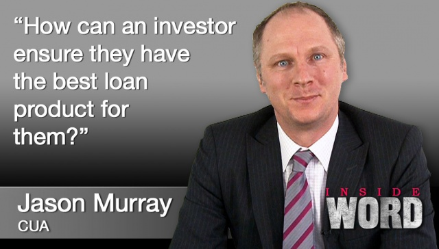 29 October 2012 - Jason Murray,<p><strong>Jason Murray, CUA</strong>: How can an investor ensure they have the best loan product for them?</p>