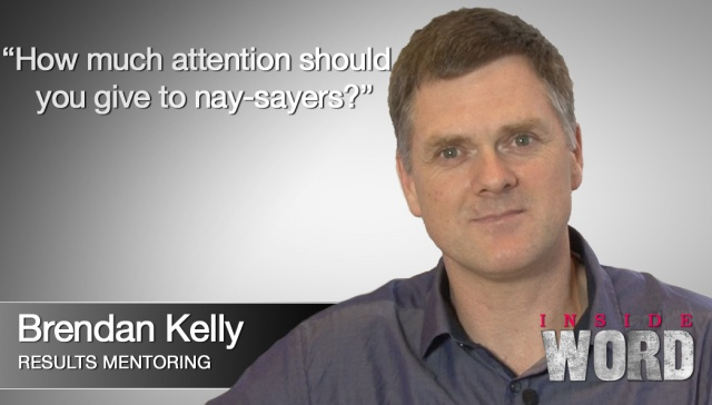 How much attention should you give to nay-sayers? -- Brendan Kelly,<p>Brendan Kelly, Results Mentoring: How much attention should you give to nay-sayers?&nbsp;</p>