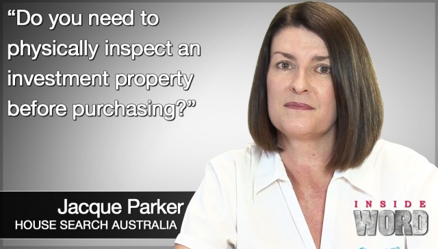 Do you need to physically inspect an investment property before purchasing?,<p><strong>Jacque Parker, Do you need to physically inspect an investment property before purchasing?</strong></p>