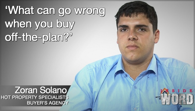 What can go wrong when you buy off-the-plan?,<p><strong>Zoran Solano, What can go wrong when you buy off-the-plan?</strong></p>