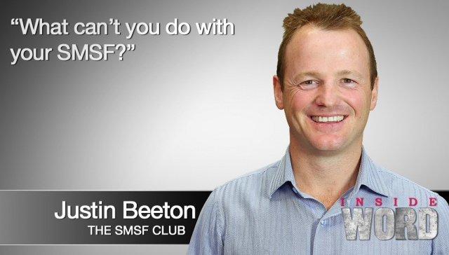22 April 2013 - Justin Beeton,<p><strong>Justin Beeton, The SMSF Club: What can't you do with your SMSF?</strong></p>